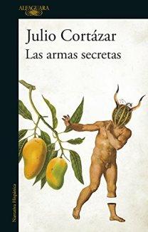 Las armas secretas de Julio Cortázar. Portada de Alfaguara.